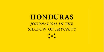Honduras Must End Lethal Violence Against Journalists and Climate of Impunity