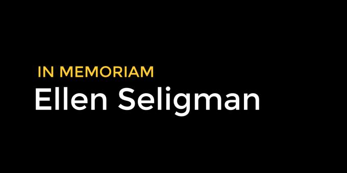 Ellen Seligman: In Memoriam