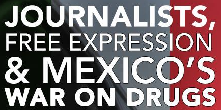 Journalists, Free Expression, and Mexico's War on Drugs