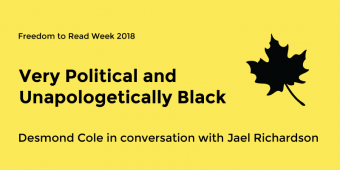 Very Political and Unapologetically Black: Desmond Cole with Jael Richardson