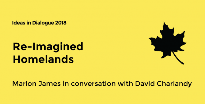 Re-Imagined Homelands: Marlon James with David Chariandy
